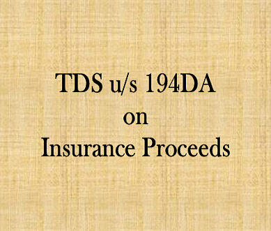 Now pay TDS on maturity value of your Life Insurance Policy – Section 194DA